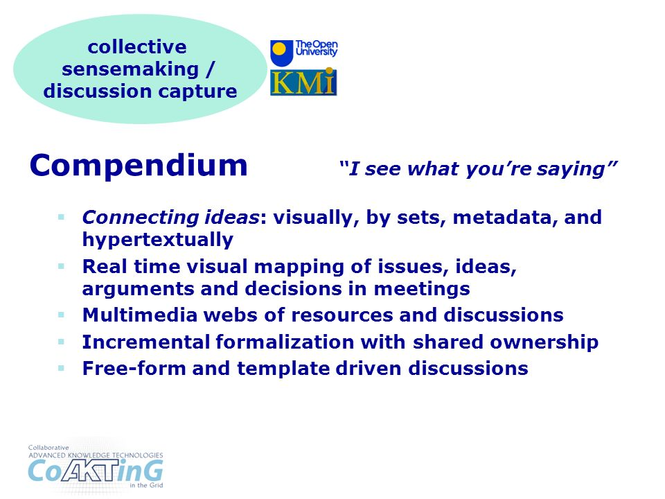 Compendium I see what youre saying Connecting ideas: visually, by sets, metadata, and hypertextually Real time visual mapping of issues, ideas, argume