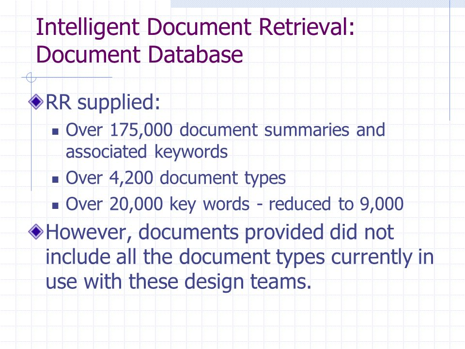 Intelligent Document Retrieval: Document Database RR supplied: Over 175,000 document summaries and associated keywords Over 4,200 document types Over