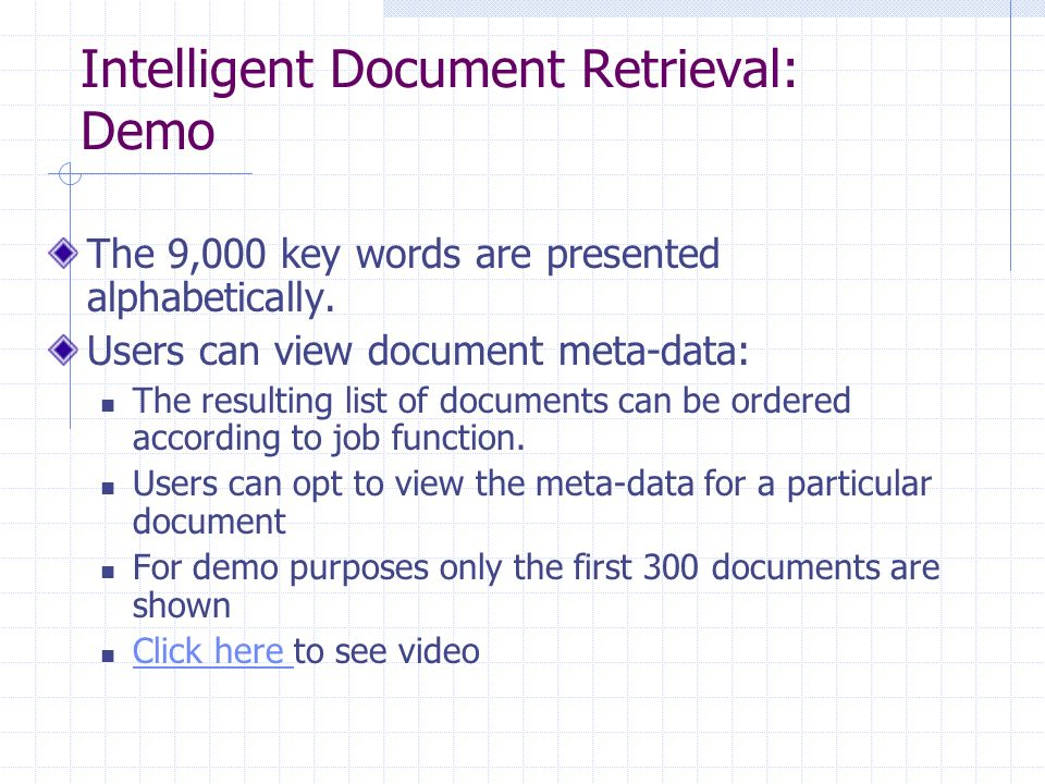 Intelligent Document Retrieval: Demo The 9,000 key words are presented alphabetically. Users can view document meta-data: The resulting list of docume