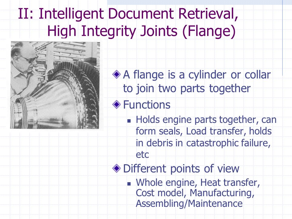 II: Intelligent Document Retrieval, High Integrity Joints (Flange) A flange is a cylinder or collar to join two parts together Functions Holds engine