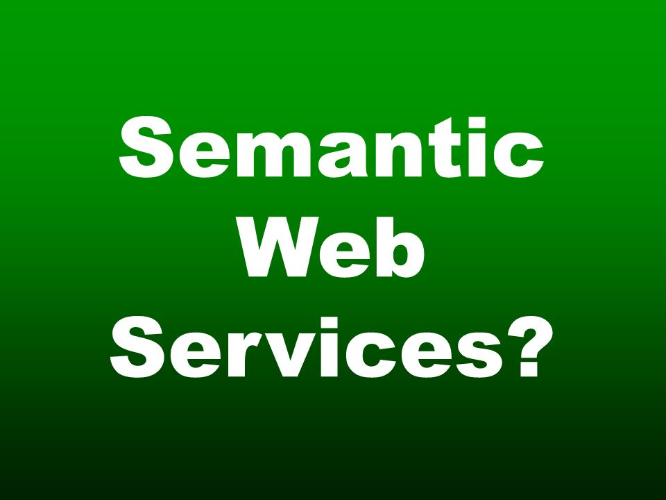 Semantic Web Services?