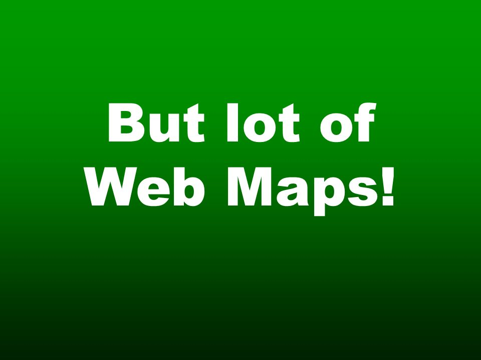 But lot of Web Maps!