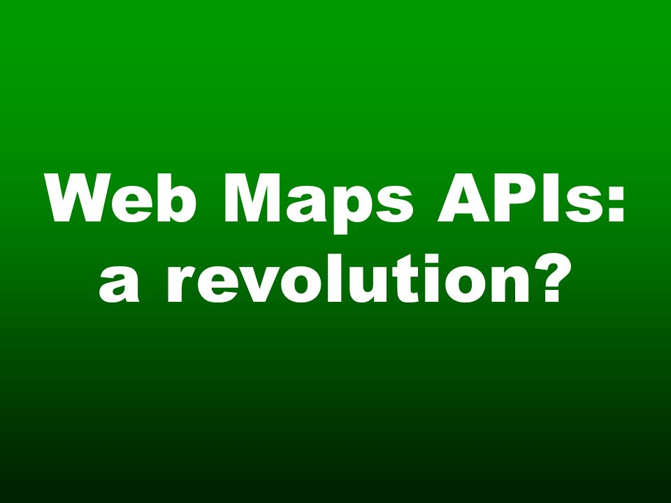 Web Maps APIs: a revolution?