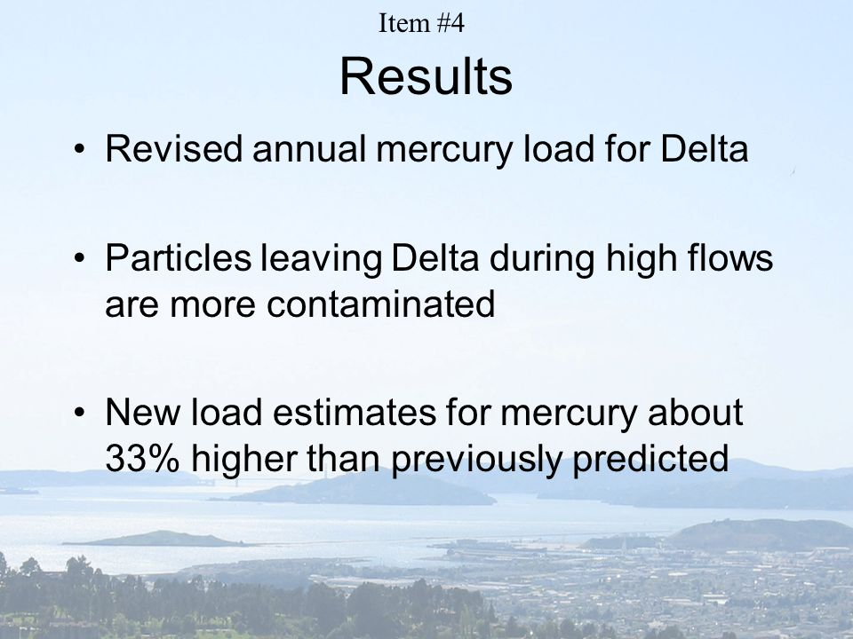 Results Revised annual mercury load for Delta Particles leaving Delta during high flows are more contaminated New load estimates for mercury about 33%