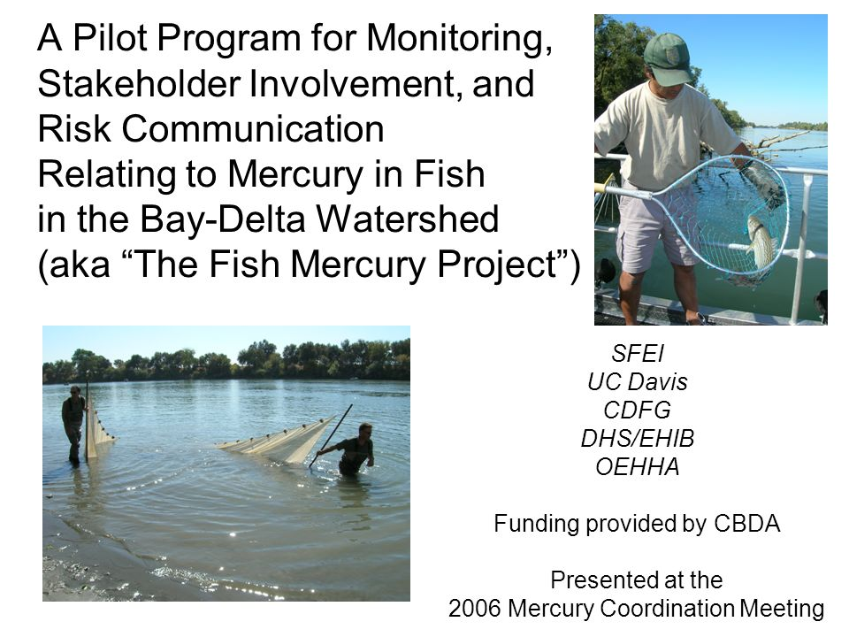 A Pilot Program for Monitoring, Stakeholder Involvement, and Risk Communication Relating to Mercury in Fish in the Bay-Delta Watershed (aka The Fish M