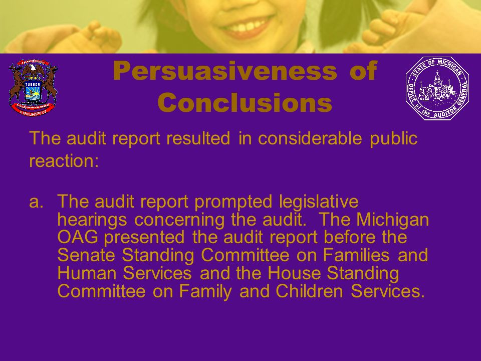 Persuasiveness of Conclusions The audit report resulted in considerable public reaction: a.The audit report prompted legislative hearings concerning t
