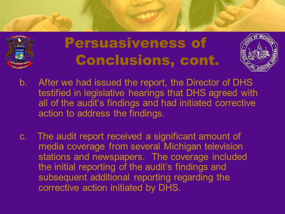 Persuasiveness of Conclusions, cont. b.After we had issued the report, the Director of DHS testified in legislative hearings that DHS agreed with all
