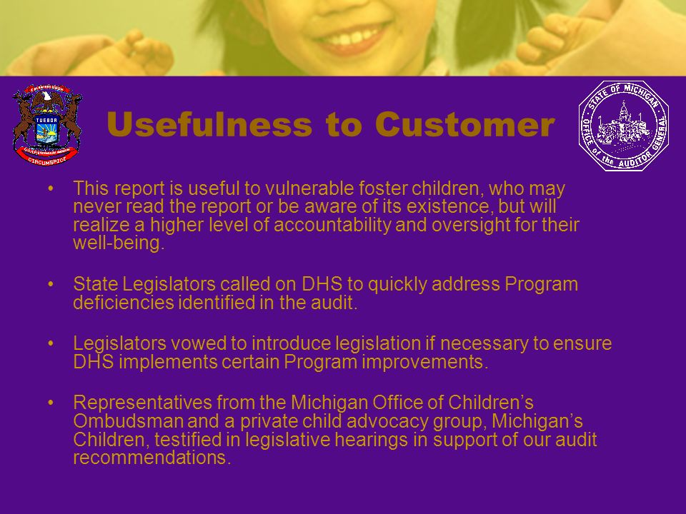 Usefulness to Customer This report is useful to vulnerable foster children, who may never read the report or be aware of its existence, but will reali