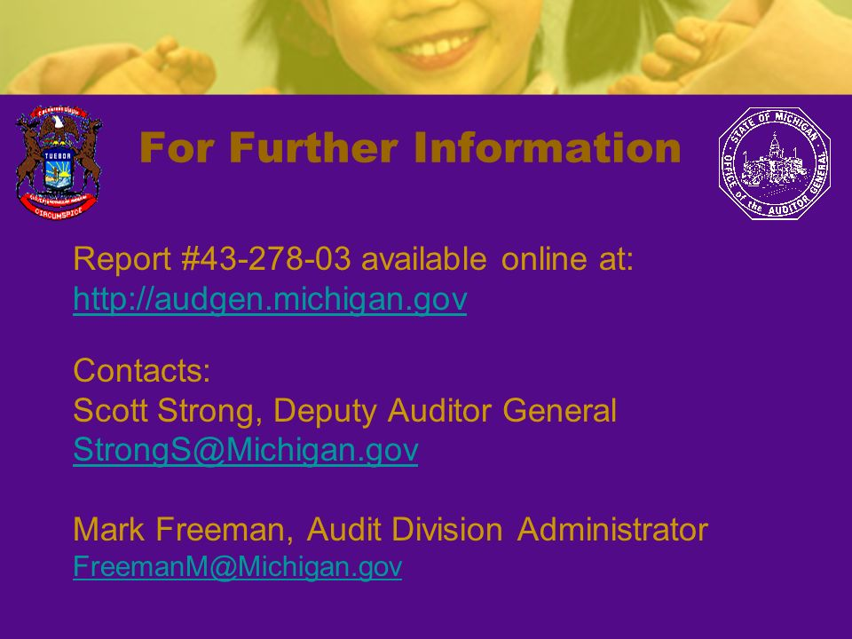 For Further Information Report #43-278-03 available online at: http://audgen.michigan.gov Contacts: Scott Strong, Deputy Auditor General StrongS@Michi