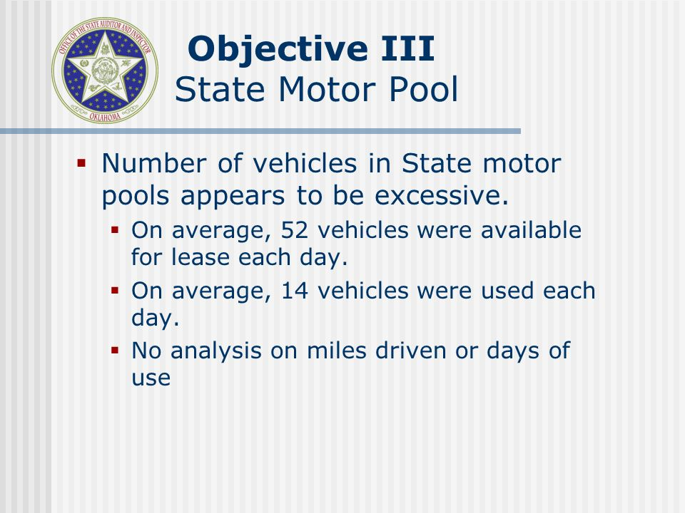 Objective III State Motor Pool Number of vehicles in State motor pools appears to be excessive.