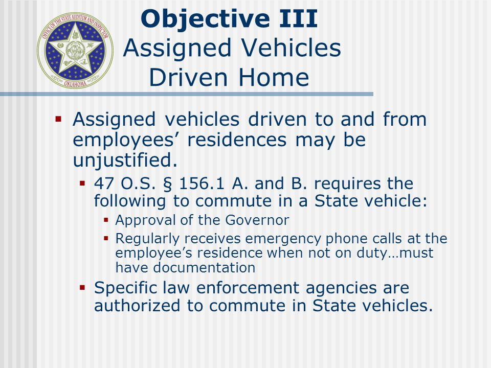 Objective III Assigned Vehicles Driven Home Assigned vehicles driven to and from employees residences may be unjustified.