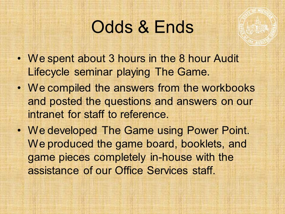 Odds & Ends We spent about 3 hours in the 8 hour Audit Lifecycle seminar playing The Game.