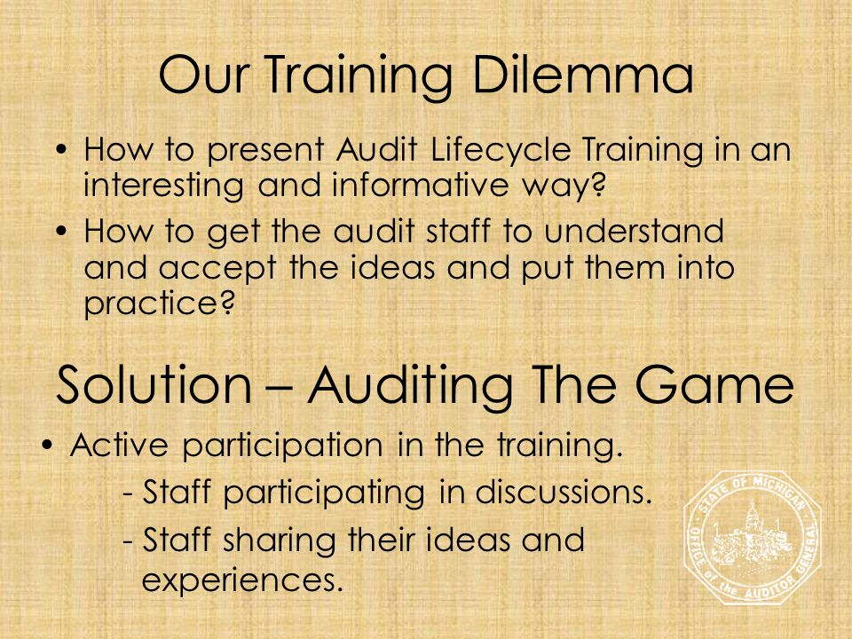Our Training Dilemma How to present Audit Lifecycle Training in an interesting and informative way? How to get the audit staff to understand and accep