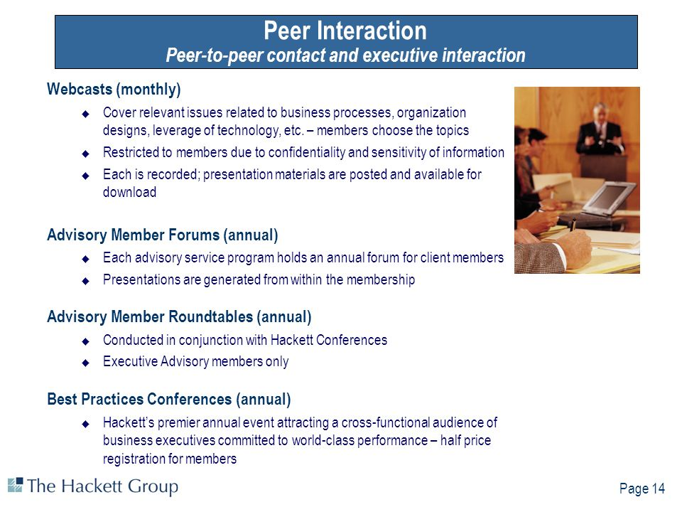 Page 14 Peer Interaction Peer-to-peer contact and executive interaction Webcasts (monthly) Cover relevant issues related to business processes, organization designs, leverage of technology, etc.