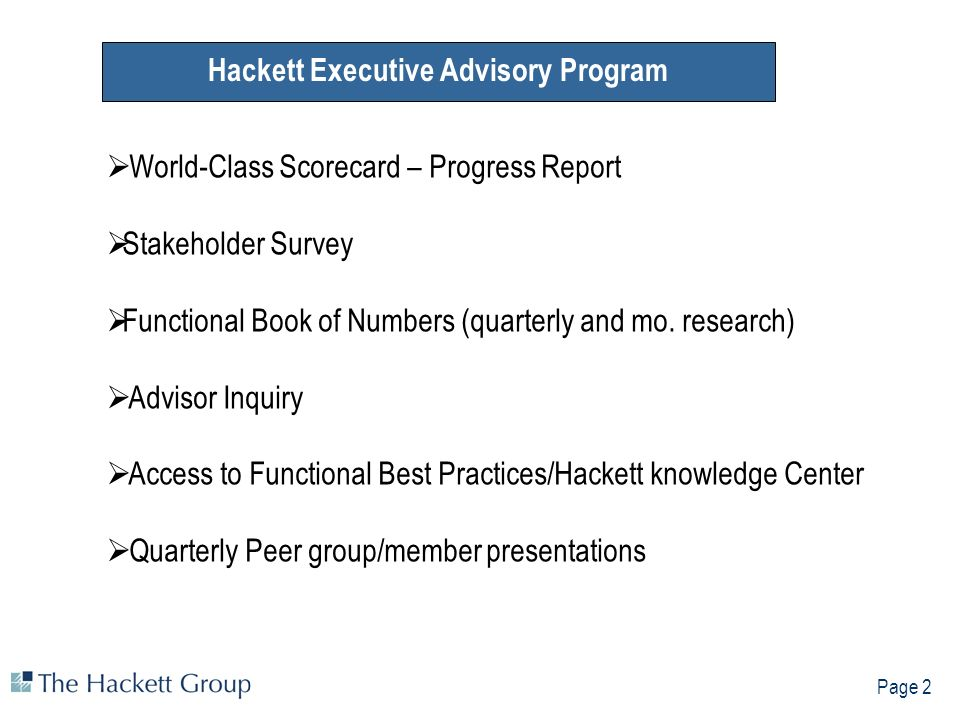 Page 2 Hackett Executive Advisory Program World-Class Scorecard – Progress Report Stakeholder Survey Functional Book of Numbers (quarterly and mo.