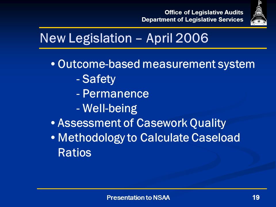 Office of Legislative Audits Department of Legislative Services 19Presentation to NSAA New Legislation – April 2006 Outcome-based measurement system -