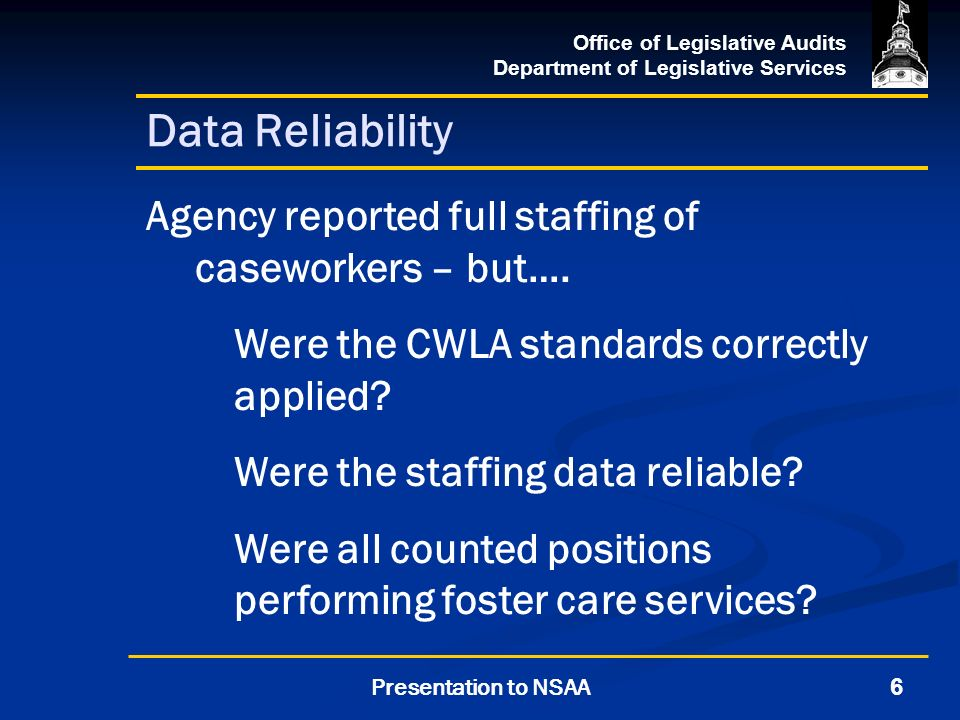Office of Legislative Audits Department of Legislative Services 6Presentation to NSAA Data Reliability Agency reported full staffing of caseworkers – but….