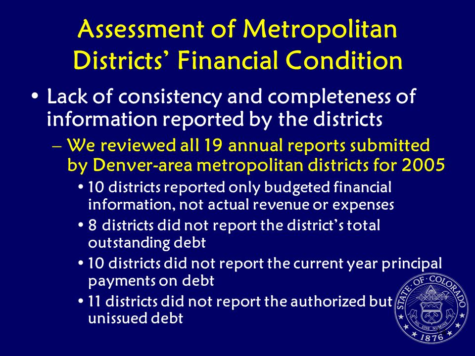 14 Assessment of Metropolitan Districts Financial Condition Lack of consistency and completeness of information reported by the districts –We reviewed