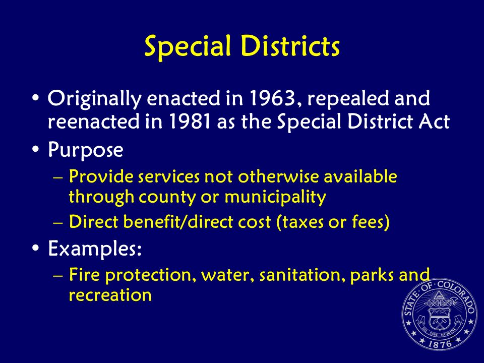 2 Special Districts Originally enacted in 1963, repealed and reenacted in 1981 as the Special District Act Purpose –Provide services not otherwise ava