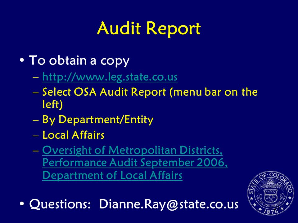 21 Audit Report To obtain a copy –http://www.leg.state.co.ushttp://www.leg.state.co.us –Select OSA Audit Report (menu bar on the left) –By Department/
