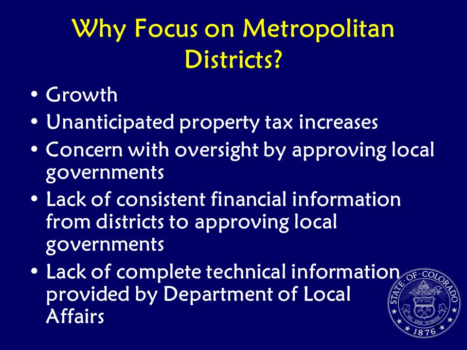 5 Why Focus on Metropolitan Districts? Growth Unanticipated property tax increases Concern with oversight by approving local governments Lack of consi