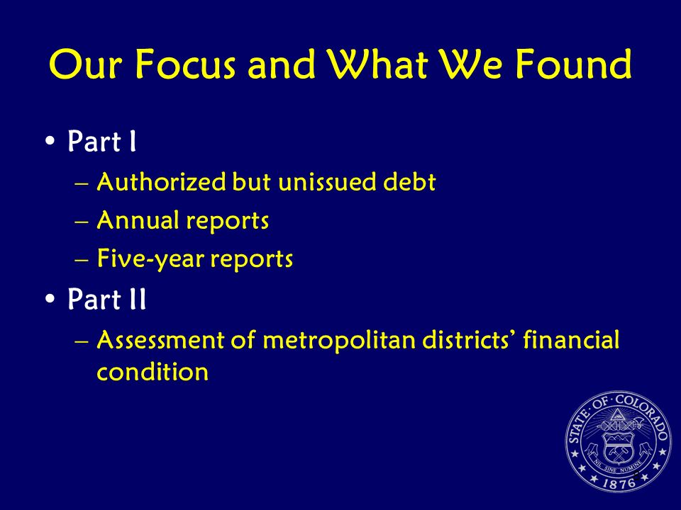 8 Our Focus and What We Found Part I –Authorized but unissued debt –Annual reports –Five-year reports Part II –Assessment of metropolitan districts fi