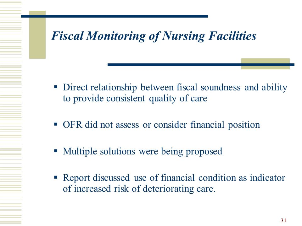 31 Fiscal Monitoring of Nursing Facilities Direct relationship between fiscal soundness and ability to provide consistent quality of care OFR did not