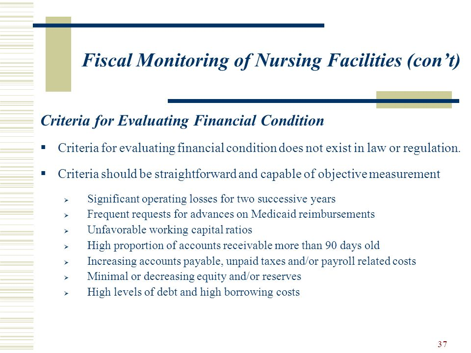 37 Fiscal Monitoring of Nursing Facilities (cont) Criteria for Evaluating Financial Condition Criteria for evaluating financial condition does not exi