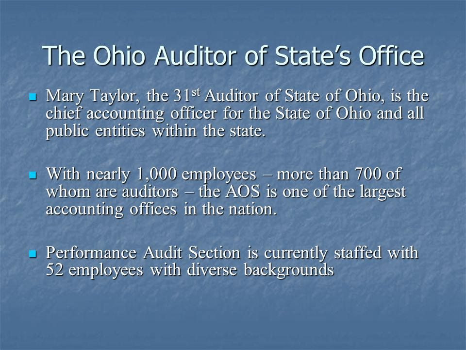 The Ohio Auditor of States Office Mary Taylor, the 31 st Auditor of State of Ohio, is the chief accounting officer for the State of Ohio and all public entities within the state.
