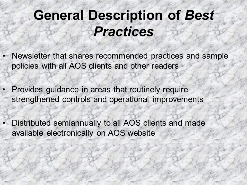 General Description of Best Practices Newsletter that shares recommended practices and sample policies with all AOS clients and other readers Provides