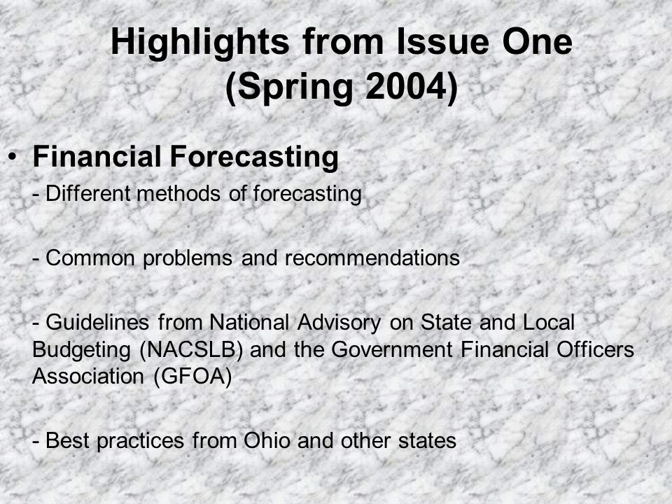 Highlights from Issue One (Spring 2004) Financial Forecasting - Different methods of forecasting - Common problems and recommendations - Guidelines fr