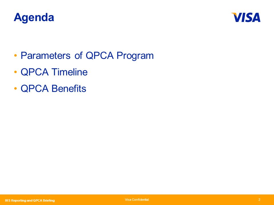 Visa Confidential IRS Reporting and QPCA Briefing 2 Agenda Parameters of QPCA Program QPCA Timeline QPCA Benefits