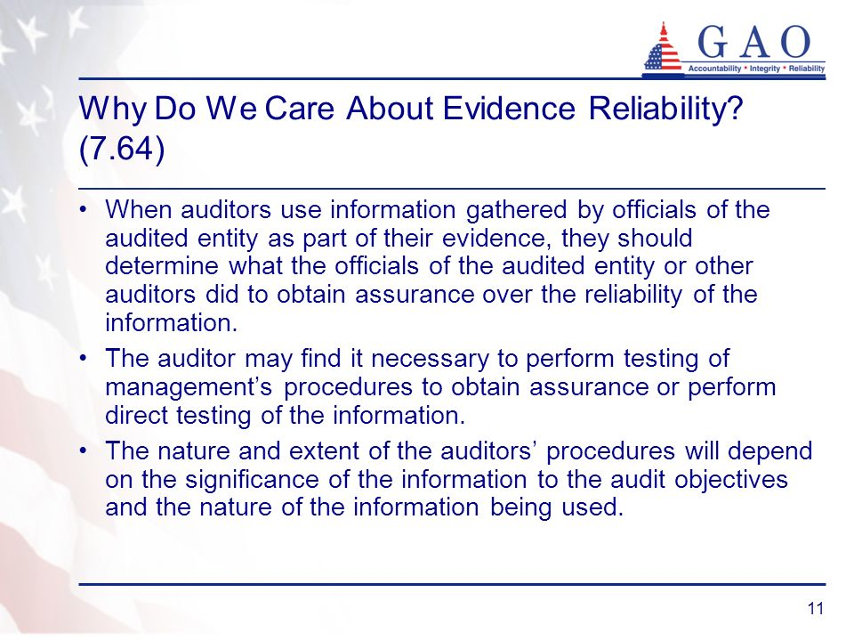 11 Why Do We Care About Evidence Reliability? (7.64) When auditors use information gathered by officials of the audited entity as part of their eviden