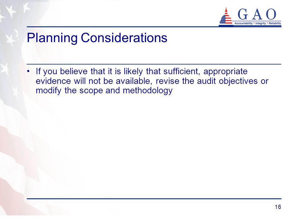 16 Planning Considerations If you believe that it is likely that sufficient, appropriate evidence will not be available, revise the audit objectives o