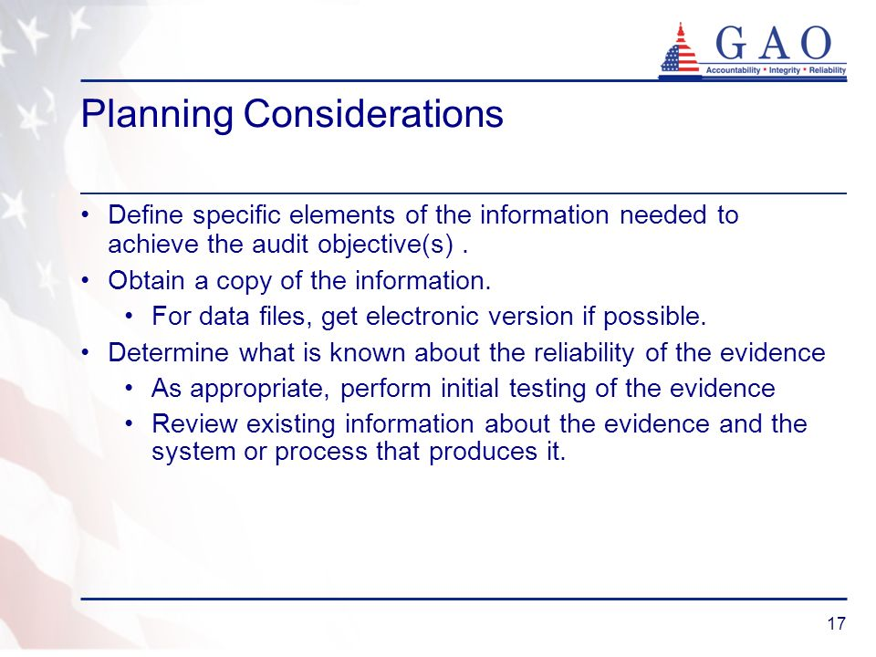 17 Planning Considerations Define specific elements of the information needed to achieve the audit objective(s). Obtain a copy of the information. For