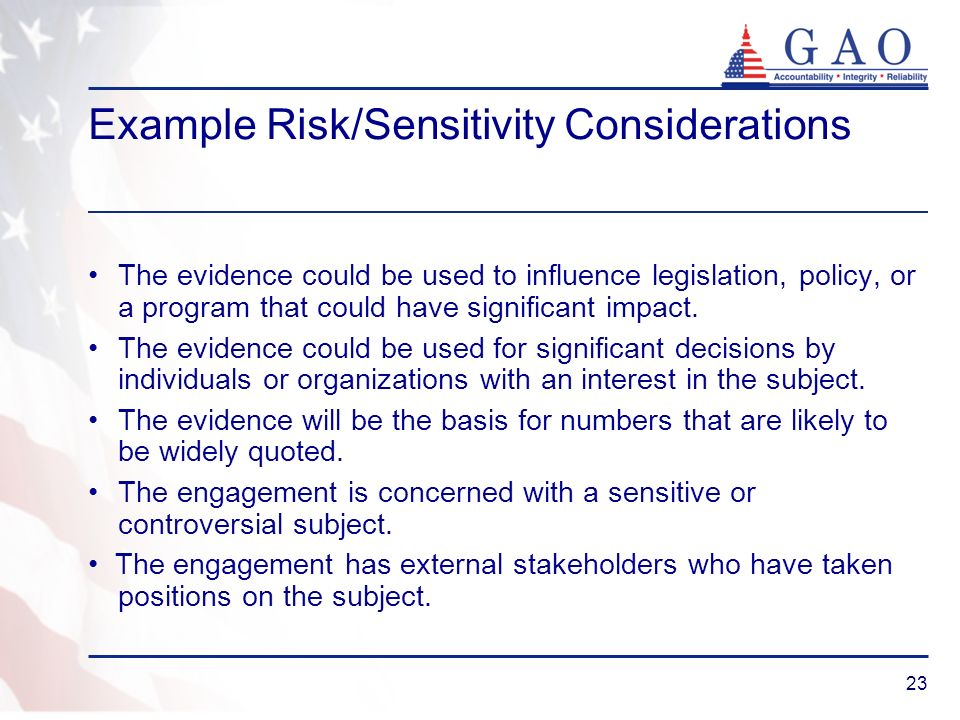 23 Example Risk/Sensitivity Considerations The evidence could be used to influence legislation, policy, or a program that could have significant impac