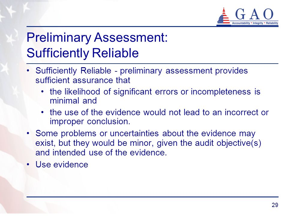 29 Preliminary Assessment: Sufficiently Reliable Sufficiently Reliable - preliminary assessment provides sufficient assurance that the likelihood of s