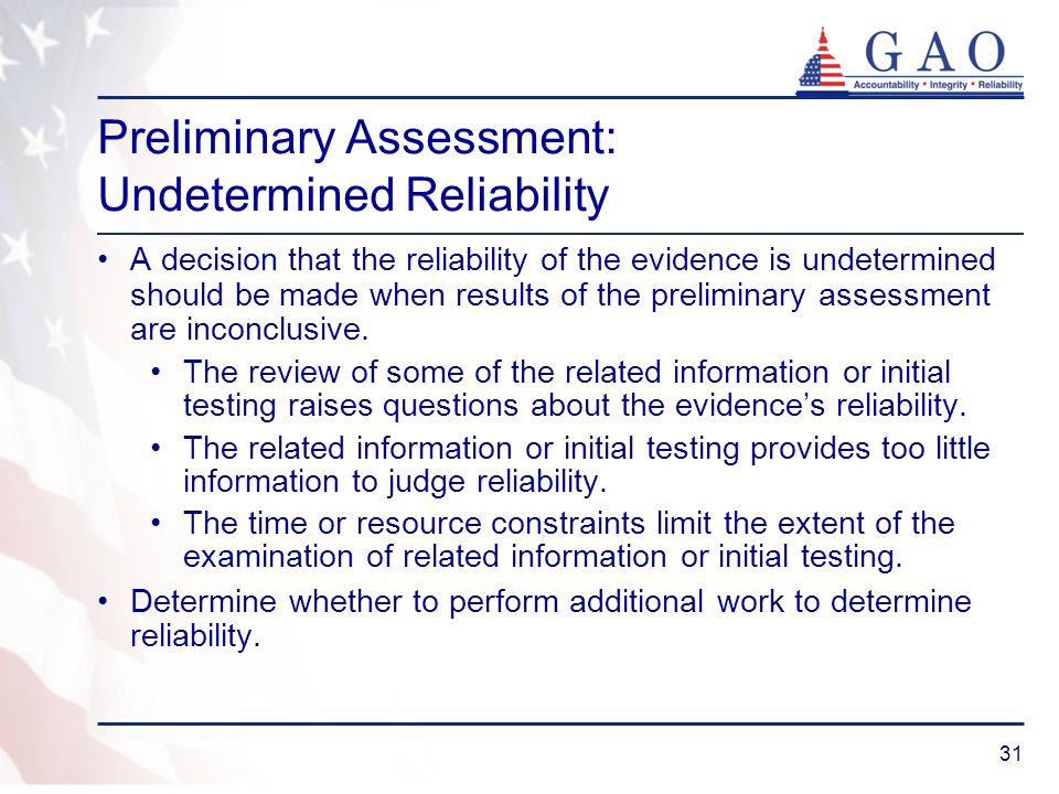 31 Preliminary Assessment: Undetermined Reliability A decision that the reliability of the evidence is undetermined should be made when results of the