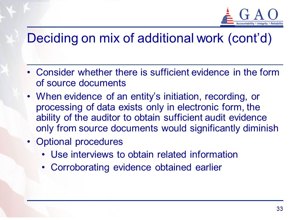 33 Deciding on mix of additional work (contd) Consider whether there is sufficient evidence in the form of source documents When evidence of an entity