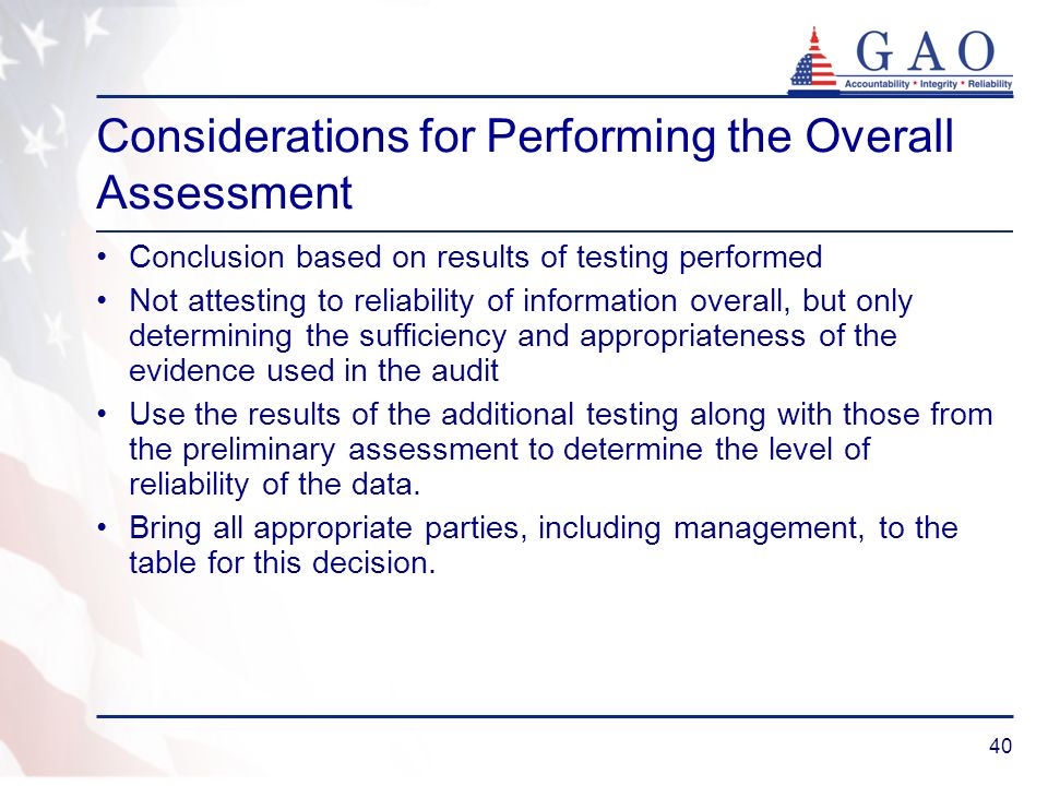 40 Considerations for Performing the Overall Assessment Conclusion based on results of testing performed Not attesting to reliability of information o