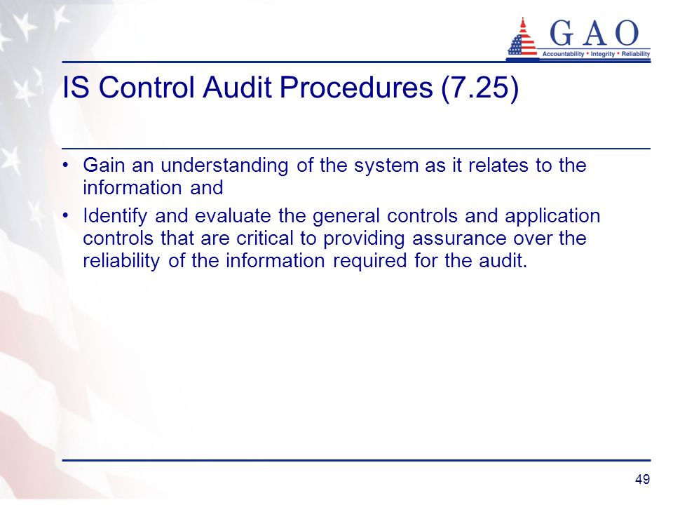 49 IS Control Audit Procedures (7.25) Gain an understanding of the system as it relates to the information and Identify and evaluate the general contr