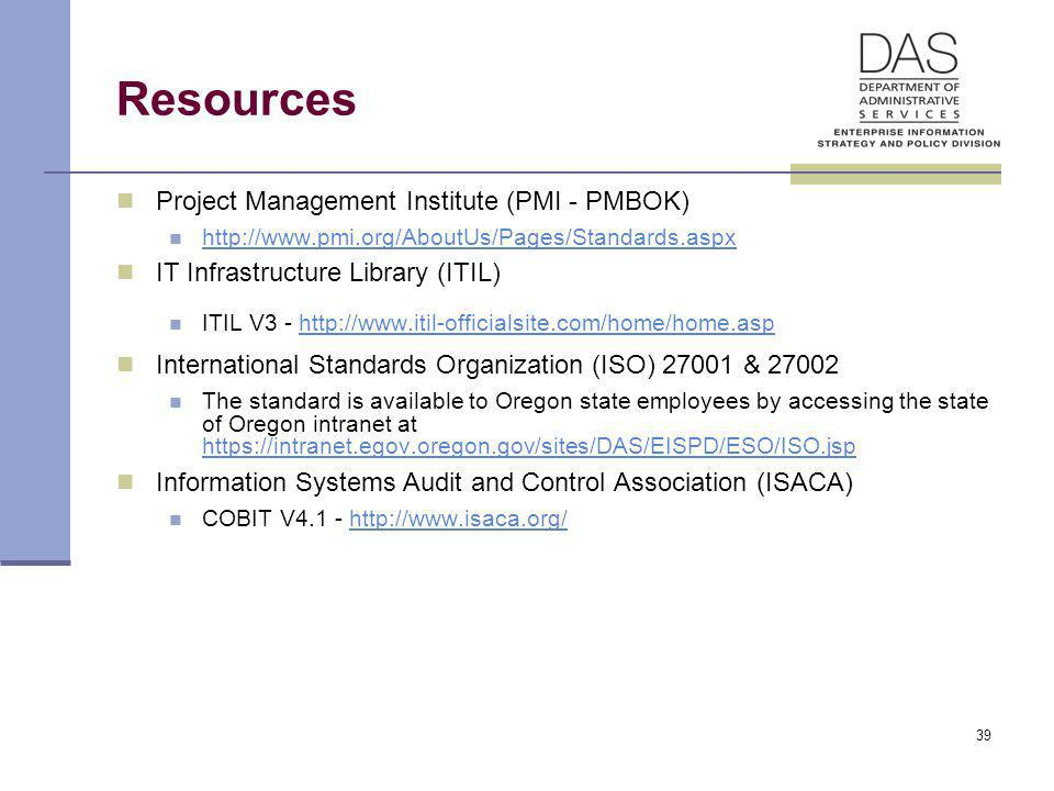 39 Resources Project Management Institute (PMI - PMBOK) http://www.pmi.org/AboutUs/Pages/Standards.aspx IT Infrastructure Library (ITIL) ITIL V3 - htt