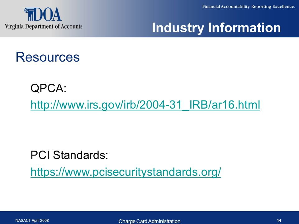 NASACT April 2008 Charge Card Administration 14 Industry Information Resources QPCA:   PCI Standards: