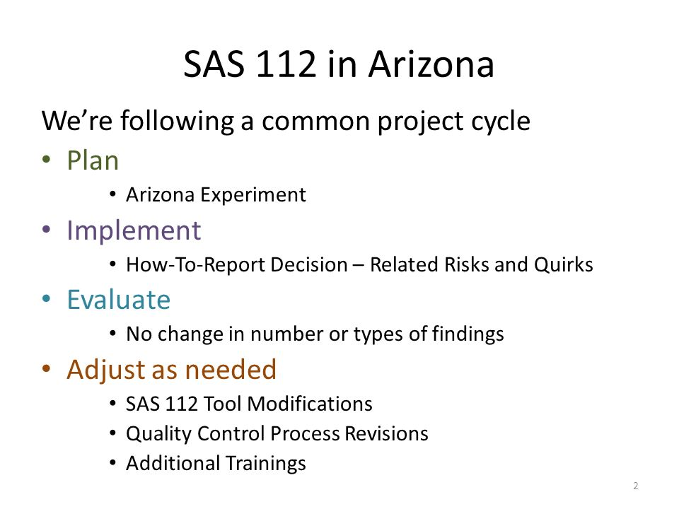 2 SAS 112 in Arizona Were following a common project cycle Plan Arizona Experiment Implement How-To-Report Decision – Related Risks and Quirks Evaluat