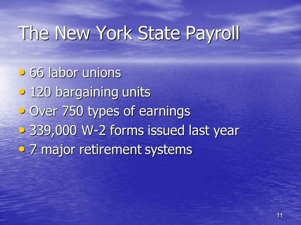 10 The New York State Payroll The New York State Payroll Multi-system environment: Multi-system environment: –PayServ (payroll data) –NYSTEP (personne