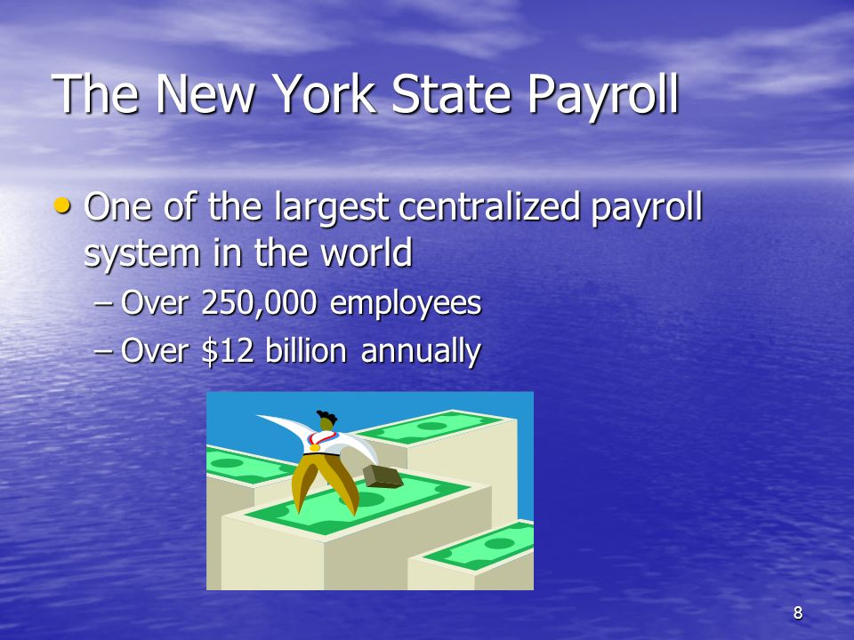 8 The New York State Payroll One of the largest centralized payroll system in the world One of the largest centralized payroll system in the world –Over 250,000 employees –Over $12 billion annually