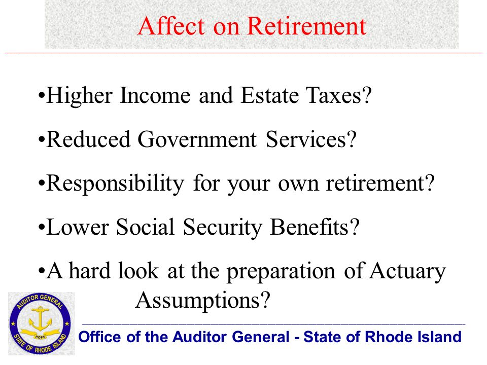 Affect on Retirement Office of the Auditor General - State of Rhode Island _____________________________________________________________________________________________________________________________________________ ________________________________________________________________________________________________________________________________________________________________________________ Higher Income and Estate Taxes.