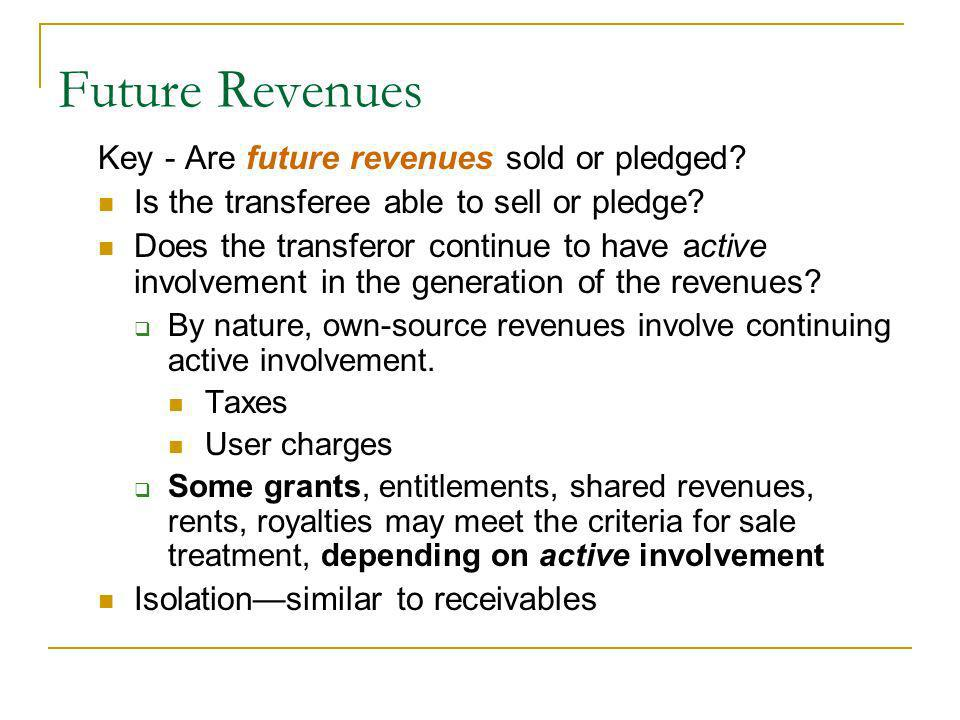 Key - Are future revenues sold or pledged. Is the transferee able to sell or pledge.