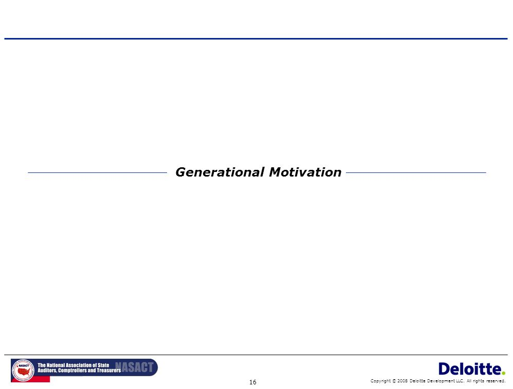 16 Copyright © 2008 Deloitte Development LLC. All rights reserved. Generational Motivation