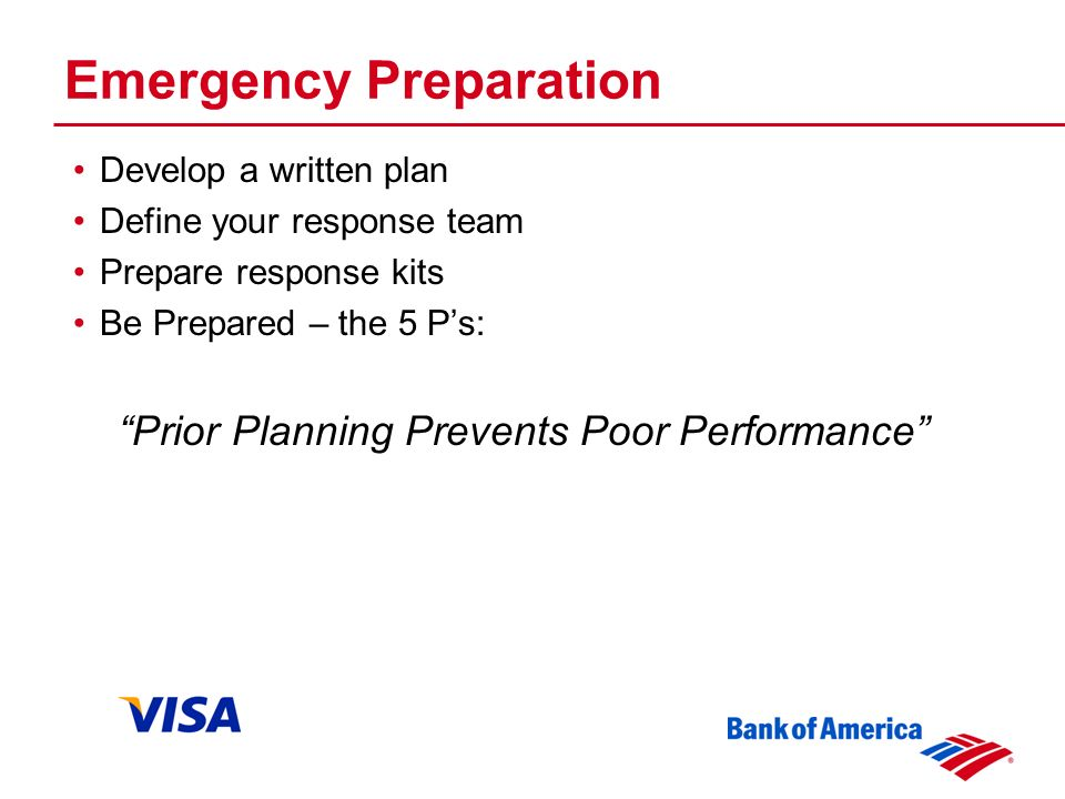 Emergency Preparation Develop a written plan Define your response team Prepare response kits Be Prepared – the 5 Ps: Prior Planning Prevents Poor Performance